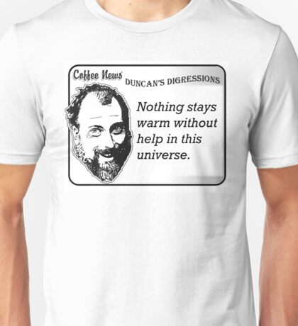 Nothing stays warm without help in this universe Unisex T-Shirt