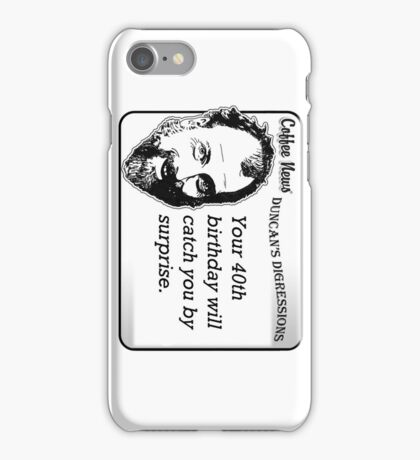 Your 40th birthday will catch you by surprise iPhone Case/Skin
