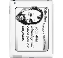 Your 40th birthday will catch you by surprise iPad Case/Skin