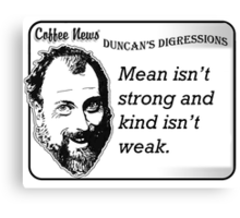 Mean isn't strong and kind isn't weak Canvas Print