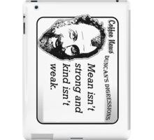 Mean isn't strong and kind isn't weak iPad Case/Skin