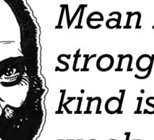Mean isn't strong and kind isn't weak Sticker