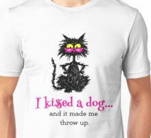 I Kissed A Dog... And It Made Me Throw Up Unisex T-Shirt