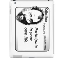 Participate in your own life iPad Case/Skin