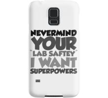 "Nevermind your ""lab safety"" I want superpowers Samsung Galaxy Case/Skin"