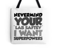 "Nevermind your ""lab safety"" I want superpowers Tote Bag"