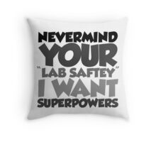 "Nevermind your ""lab safety"" I want superpowers Throw Pillow"