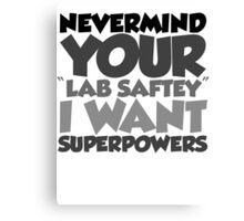 "Nevermind your ""lab safety"" I want superpowers Canvas Print"