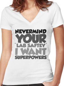 "Nevermind your ""lab safety"" I want superpowers Women's Fitted V-Neck T-Shirt"