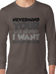 """Nevermind your """"lab safety"""" I want superpowers Long Sleeve T-Shirt"""