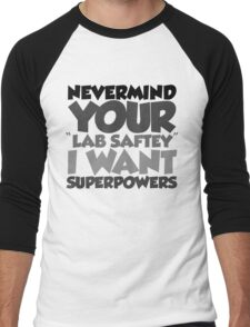 """Nevermind your """"lab safety"""" I want superpowers Men's Baseball ¾ T-Shirt"""