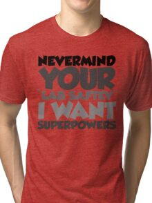 "Nevermind your ""lab safety"" I want superpowers Tri-blend T-Shirt"