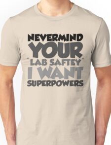 "Nevermind your ""lab safety"" I want superpowers Unisex T-Shirt"