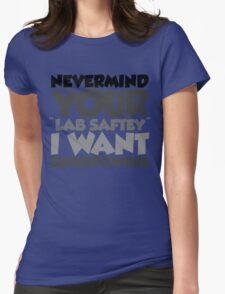 "Nevermind your ""lab safety"" I want superpowers Womens Fitted T-Shirt"