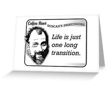 Life is just one long transition Greeting Card