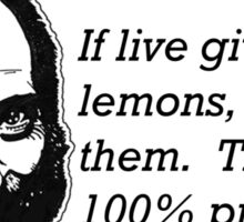 If life gives you lemons, sell them.  That's 100% profit. Sticker