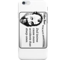 Dull knives cause more accidents than sharp ones. iPhone Case/Skin