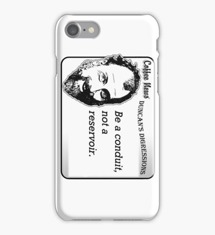 Be a conduit, not a reservoir. iPhone Case/Skin