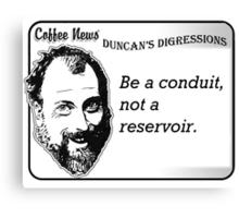 Be a conduit, not a reservoir. Canvas Print