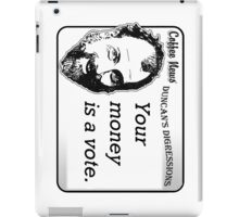 Your money is a vote iPad Case/Skin