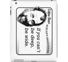 If you can't be deep, be wide. iPad Case/Skin