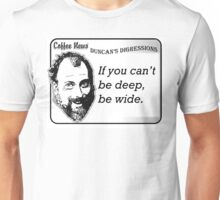If you can't be deep, be wide. Unisex T-Shirt