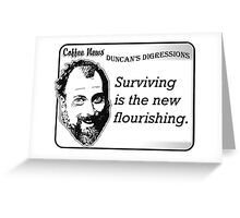 Surviving is the new flourishing Greeting Card