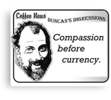 Compassion before currency Canvas Print
