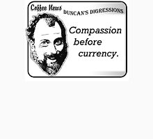 Compassion before currency Unisex T-Shirt