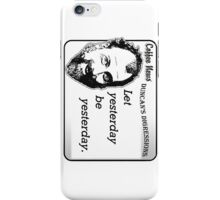 Let yesterday be yesterday iPhone Case/Skin