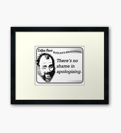 There's no shame in apologizing Framed Print