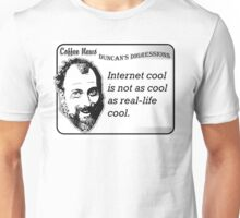 Internel cool is not as cool as real-life cool Unisex T-Shirt