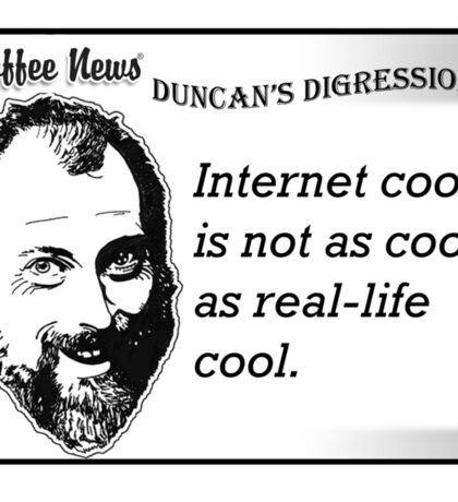 Internel cool is not as cool as real-life cool Sticker