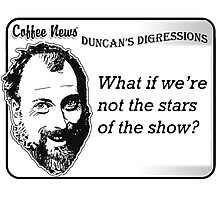 What if we're not the stars of the show? Photographic Print