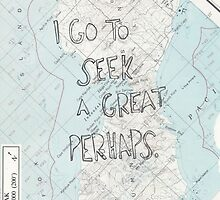 I Go To Seek A Great Perhaps by cautiousdreamer