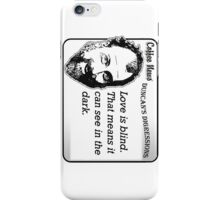 Love is blind.  That means it can see in the dark. iPhone Case/Skin