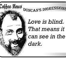 Love is blind.  That means it can see in the dark. by vancoffeenews