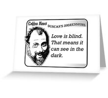 Love is blind.  That means it can see in the dark. Greeting Card