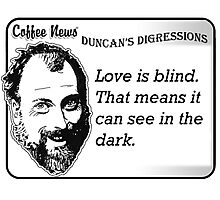 Love is blind.  That means it can see in the dark. Photographic Print