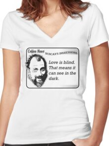 Love is blind.  That means it can see in the dark. Women's Fitted V-Neck T-Shirt