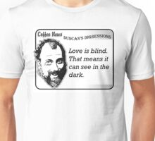 Love is blind.  That means it can see in the dark. Unisex T-Shirt