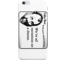 We're all variations on a theme iPhone Case/Skin