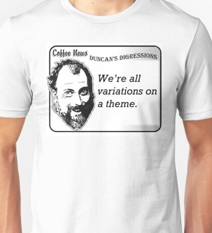 We're all variations on a theme Unisex T-Shirt