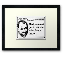Madmen and geniuses see what is not there. Framed Print