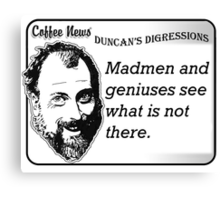 Madmen and geniuses see what is not there. Canvas Print