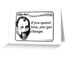 If you spend love, you get change. Greeting Card