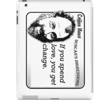 If you spend love, you get change. iPad Case/Skin