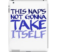 This nap's not going to take itself iPad Case/Skin