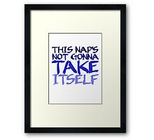 This nap's not going to take itself Framed Print