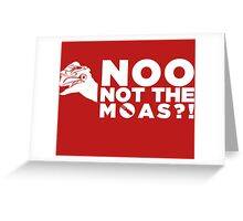NOO NOT THE MOAS! Greeting Card